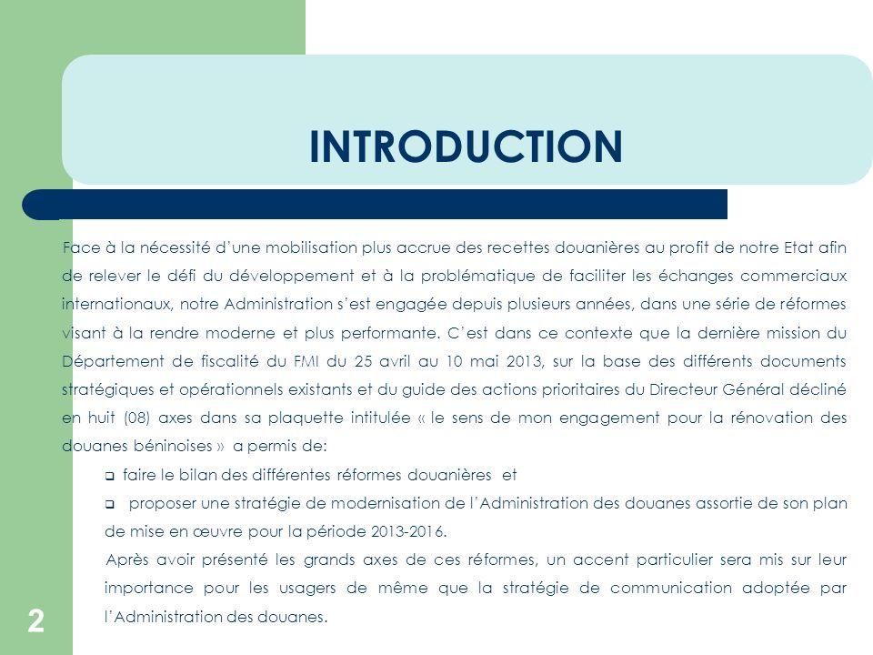 INTRODUCTION 2 Face à la nécessité dune mobilisation plus accrue des recettes douanières au profit de notre Etat afin de relever le défi du développem