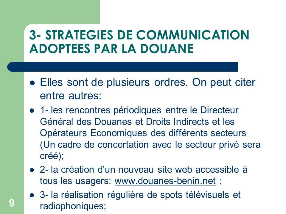 3- STRATEGIES DE COMMUNICATION ADOPTEES PAR LA DOUANE Elles sont de plusieurs ordres. On peut citer entre autres: 1- les rencontres périodiques entre