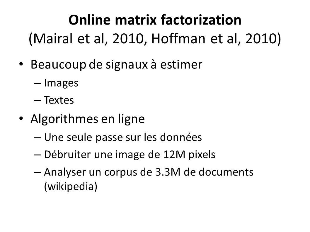 Online matrix factorization (Mairal et al, 2010, Hoffman et al, 2010) Beaucoup de signaux à estimer – Images – Textes Algorithmes en ligne – Une seule passe sur les données – Débruiter une image de 12M pixels – Analyser un corpus de 3.3M de documents (wikipedia)