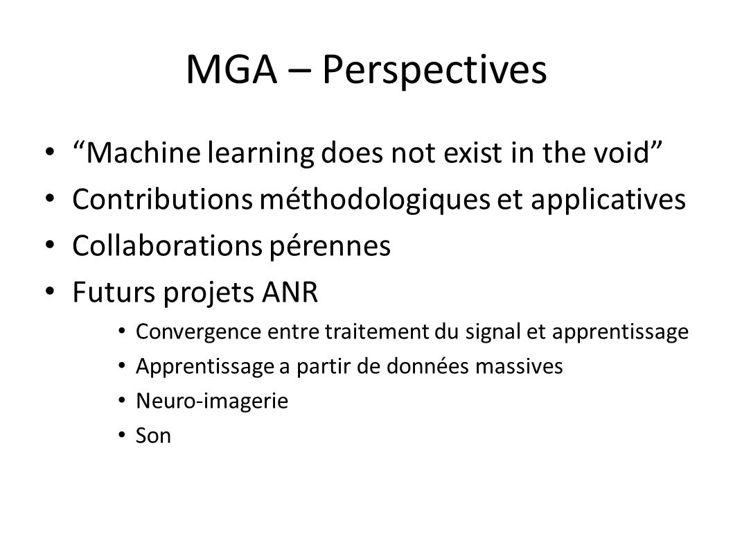 MGA – Perspectives Machine learning does not exist in the void Contributions méthodologiques et applicatives Collaborations pérennes Futurs projets AN