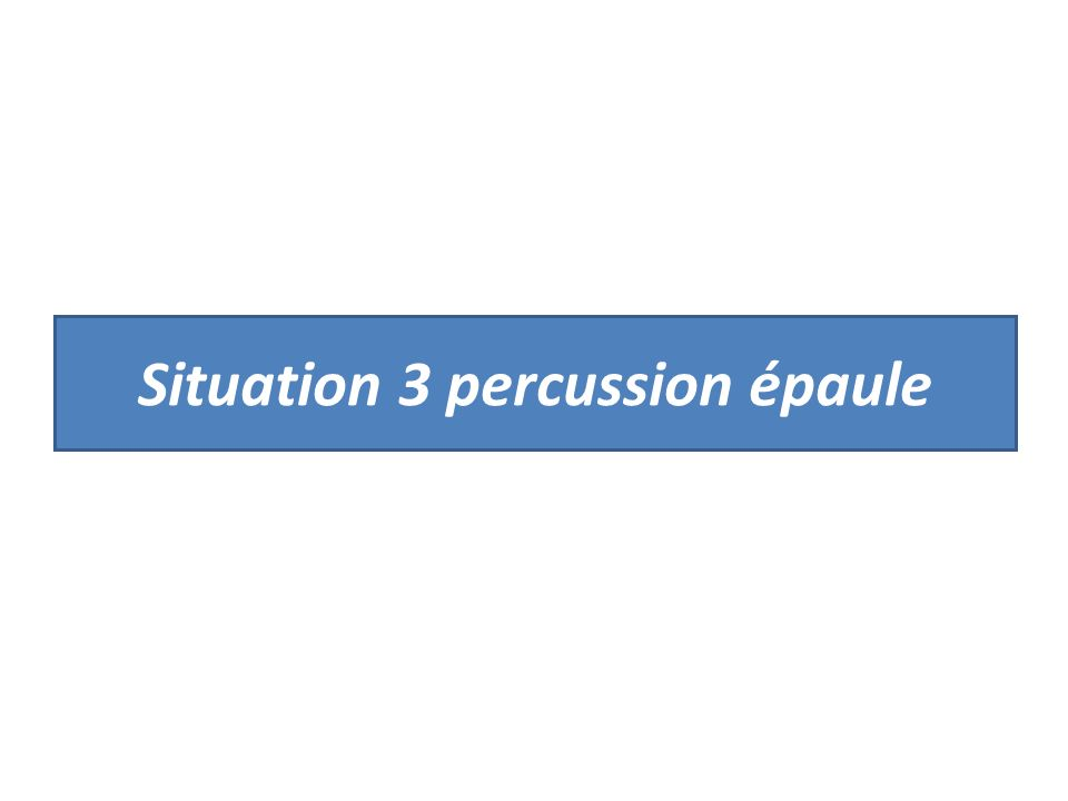 Situation 3 percussion épaule