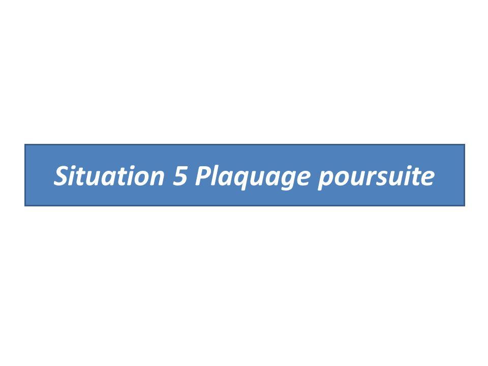 Situation 5 Plaquage poursuite