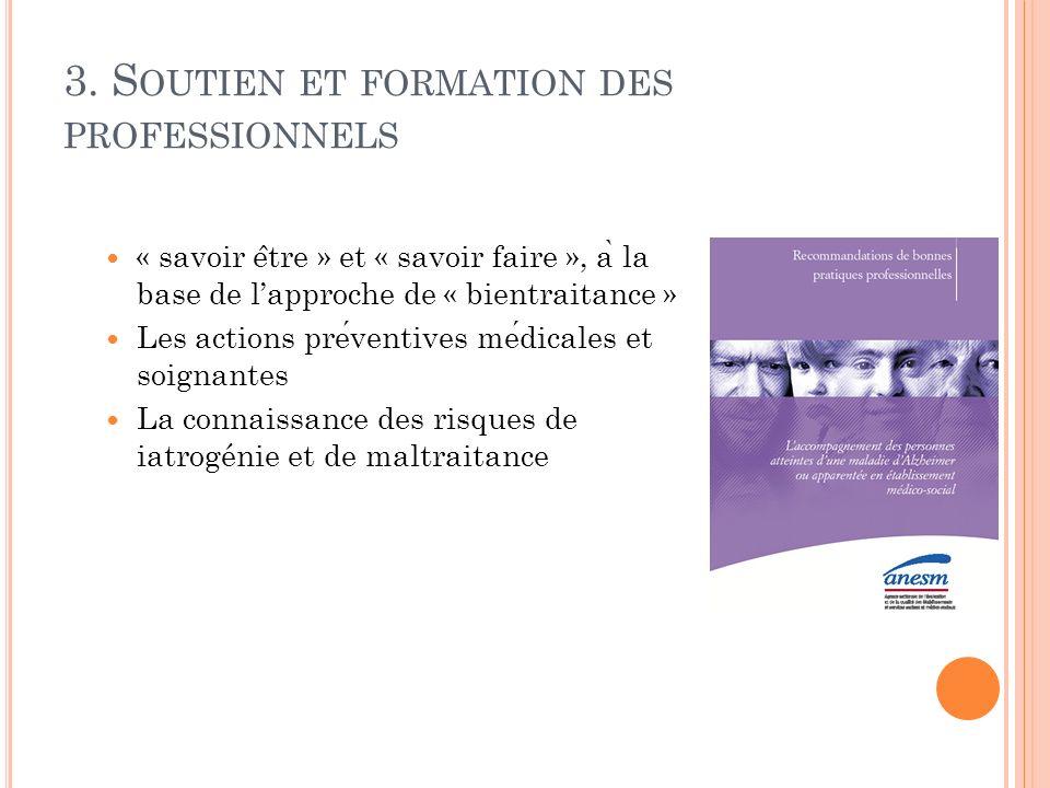 3. S OUTIEN ET FORMATION DES PROFESSIONNELS « savoir e ̂ tre » et « savoir faire », a ̀ la base de lapproche de « bientraitance » Les actions preventi