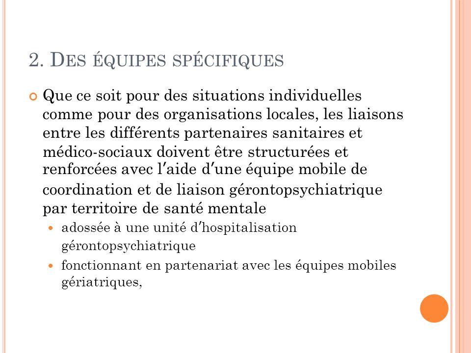 2. D ES ÉQUIPES SPÉCIFIQUES Que ce soit pour des situations individuelles comme pour des organisations locales, les liaisons entre les différents part