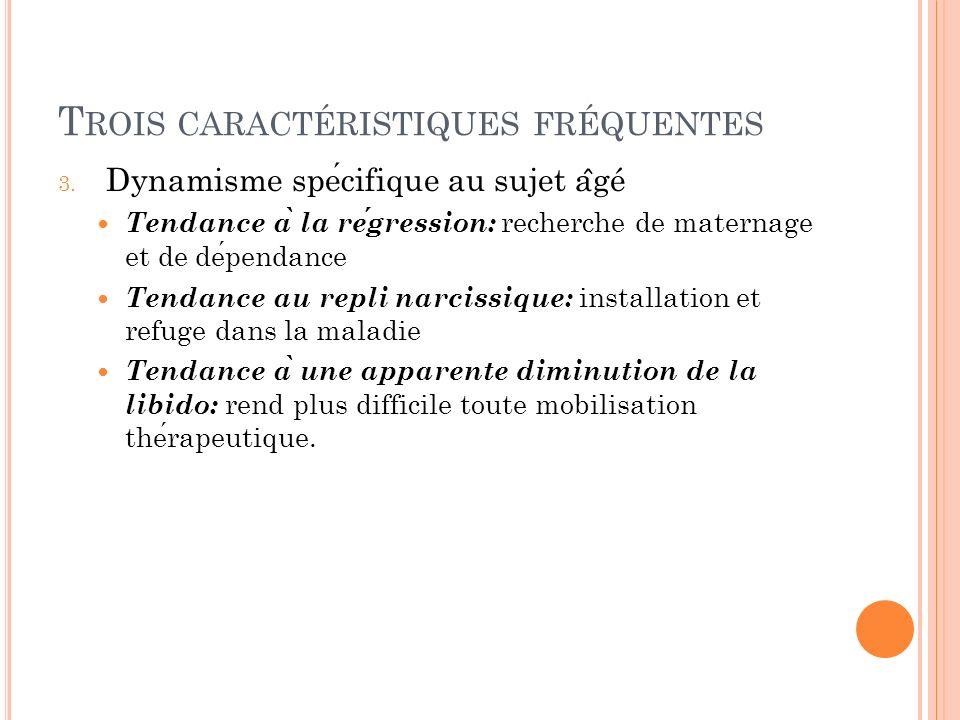 T ROIS CARACTÉRISTIQUES FRÉQUENTES 3. Dynamisme specifique au sujet a ̂ gé Tendance a ̀ la regression: recherche de maternage et de dependance Tendanc