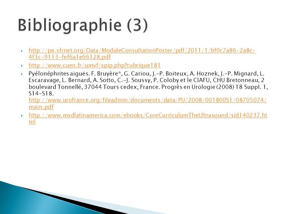 http://pe.sfrnet.org/Data/ModuleConsultationPoster/pdf/2011/1/bf0c7a86-2a8c- 4f3c-9113-fef6a1e66128.pdf http://pe.sfrnet.org/Data/ModuleConsultationPoster/pdf/2011/1/bf0c7a86-2a8c- 4f3c-9113-fef6a1e66128.pdf http://www.cuen.fr/umvf/spip.php?rubrique181 Pyélonéphrites aiguës.