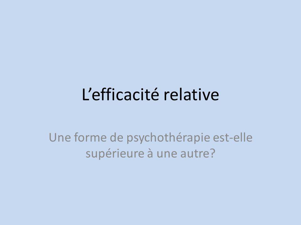 Lefficacité relative Une forme de psychothérapie est-elle supérieure à une autre