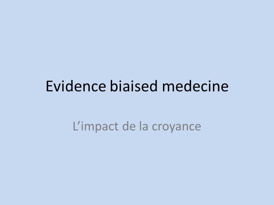 Evidence biaised medecine Limpact de la croyance
