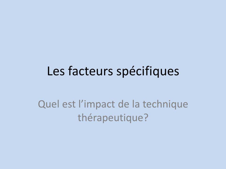 Les facteurs spécifiques Quel est limpact de la technique thérapeutique