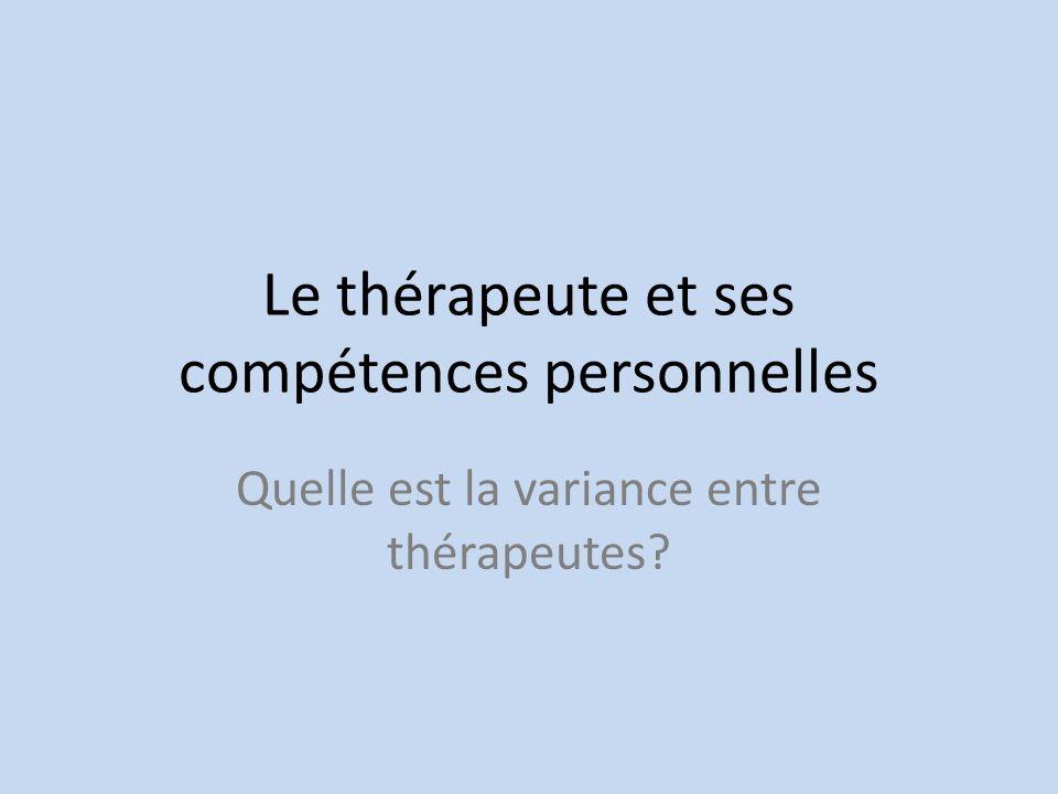 Le thérapeute et ses compétences personnelles Quelle est la variance entre thérapeutes