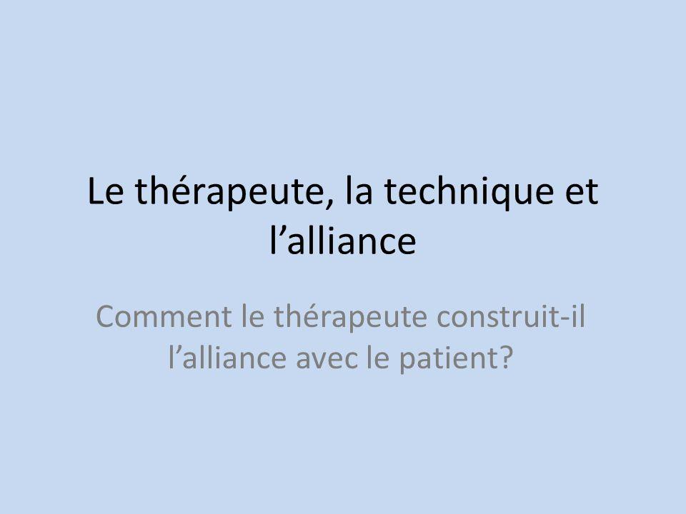 Le thérapeute, la technique et lalliance Comment le thérapeute construit-il lalliance avec le patient