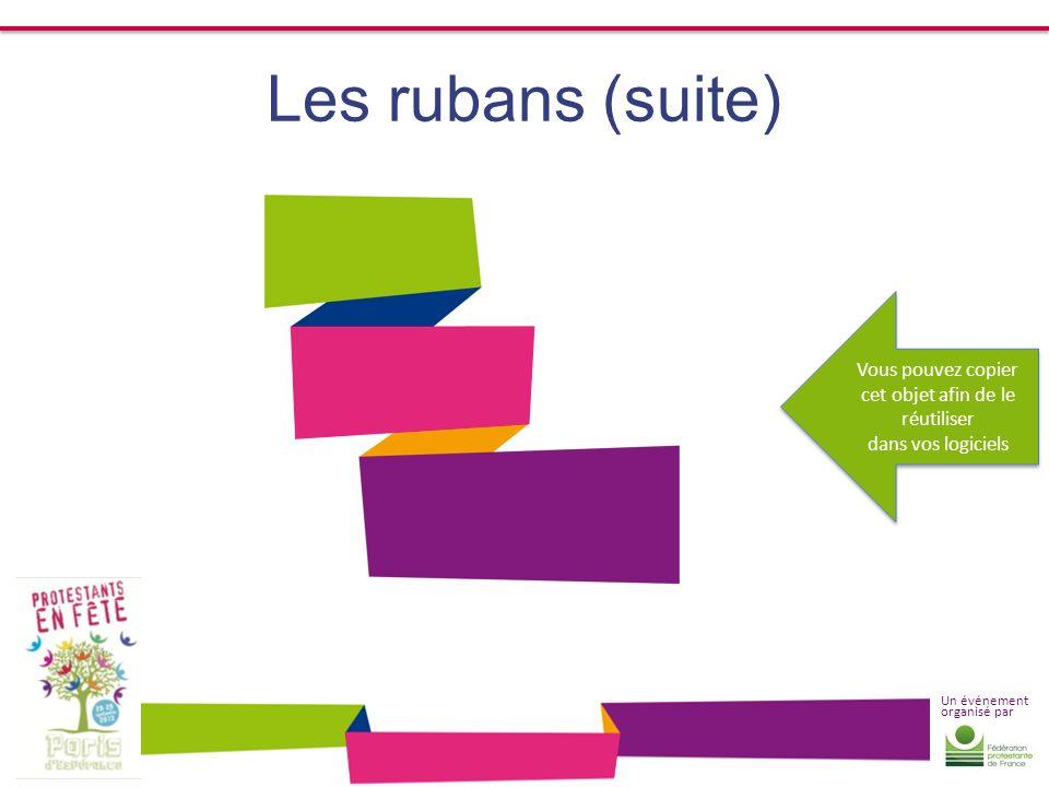 Un événement organisé par Les rubans (suite) Vous pouvez copier cet objet afin de le réutiliser dans vos logiciels Vous pouvez copier cet objet afin d