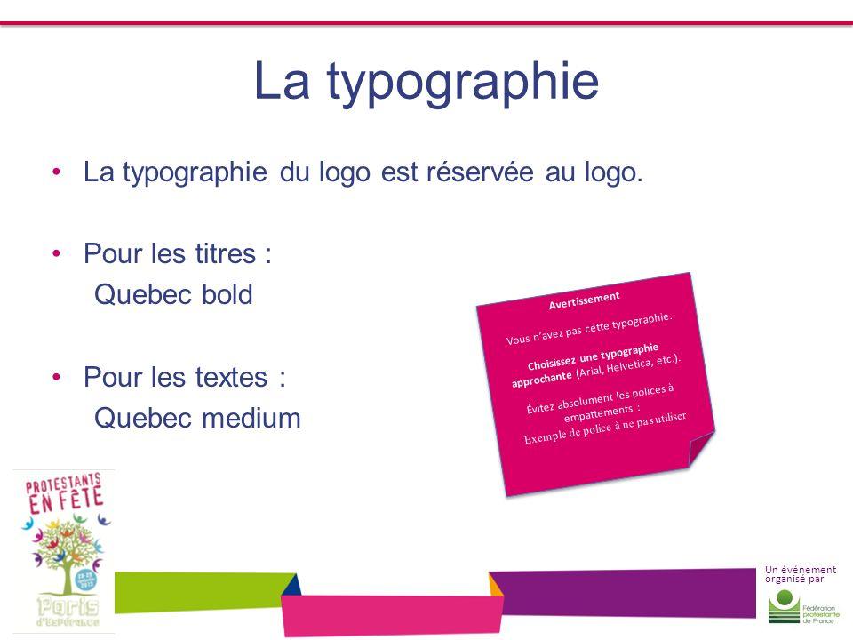 Un événement organisé par La typographie La typographie du logo est réservée au logo. Pour les titres : Quebec bold Pour les textes : Quebec medium Av