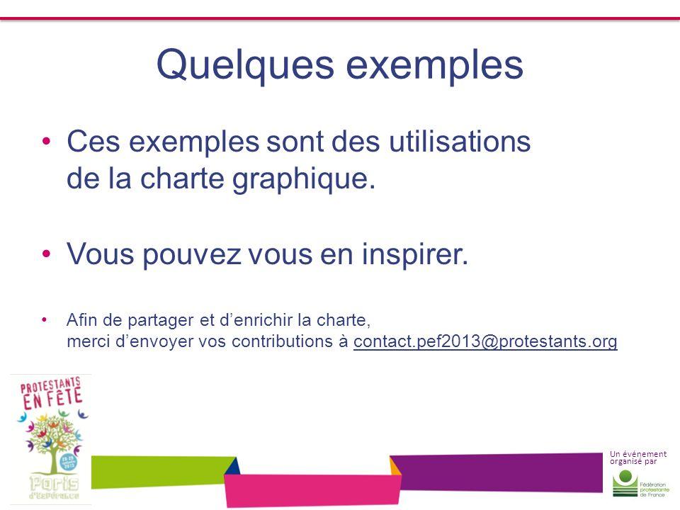 Un événement organisé par Quelques exemples Ces exemples sont des utilisations de la charte graphique. Vous pouvez vous en inspirer. Afin de partager