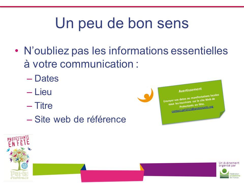 Un événement organisé par Un peu de bon sens Noubliez pas les informations essentielles à votre communication : –Dates –Lieu –Titre –Site web de référ