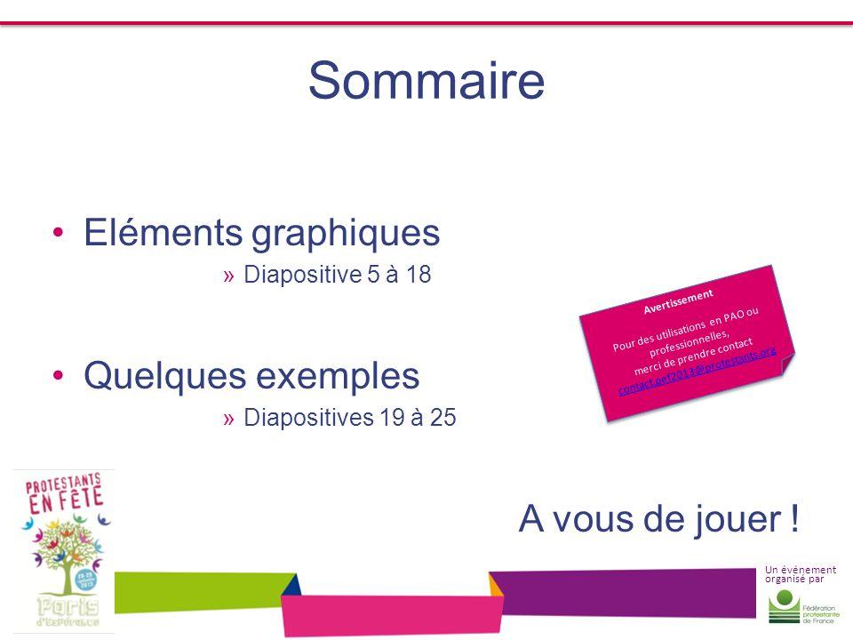 Un événement organisé par Sommaire Eléments graphiques »Diapositive 5 à 18 Quelques exemples »Diapositives 19 à 25 A vous de jouer ! Avertissement Pou