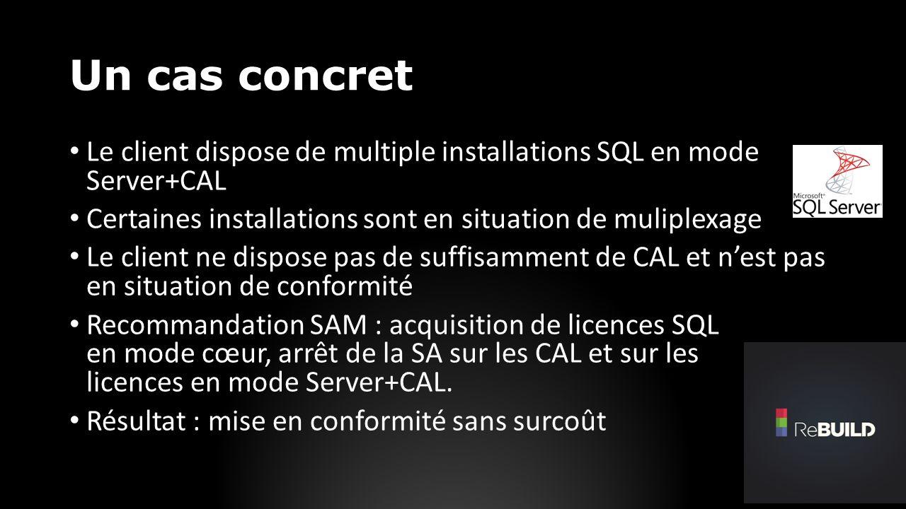 Un cas concret Le client dispose de multiple installations SQL en mode Server+CAL Certaines installations sont en situation de muliplexage Le client ne dispose pas de suffisamment de CAL et nest pas en situation de conformité Recommandation SAM : acquisition de licences SQL en mode cœur, arrêt de la SA sur les CAL et sur les licences en mode Server+CAL.