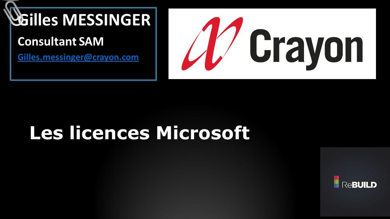 Gilles MESSINGER Consultant SAM Gilles.messinger@crayon.com Les licences Microsoft
