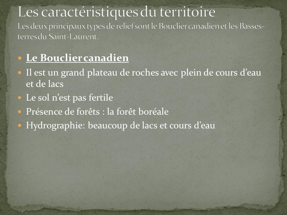 Le Bouclier canadien Il est un grand plateau de roches avec plein de cours deau et de lacs Le sol nest pas fertile Présence de forêts : la forêt boréale Hydrographie: beaucoup de lacs et cours deau