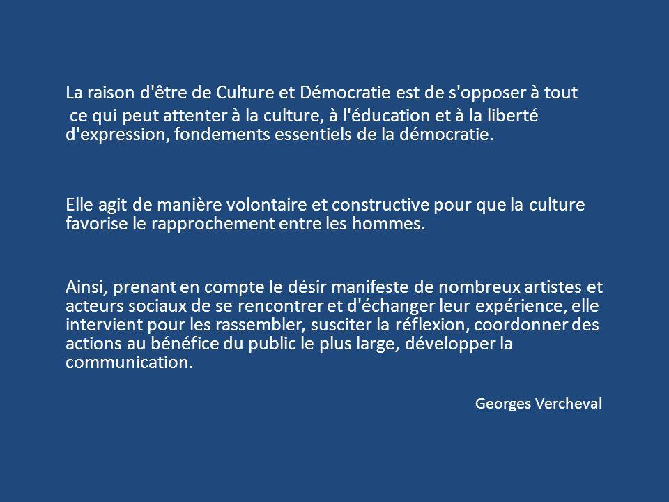 La raison d être de Culture et Démocratie est de s opposer à tout ce qui peut attenter à la culture, à l éducation et à la liberté d expression, fondements essentiels de la démocratie.