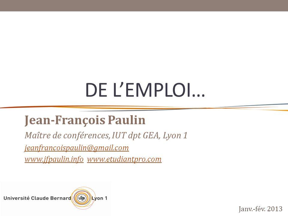DE LEMPLOI… Jean-François Paulin Maître de conférences, IUT dpt GEA, Lyon 1 jeanfrancoispaulin@gmail.com www.jfpaulin.infowww.jfpaulin.info www.etudia