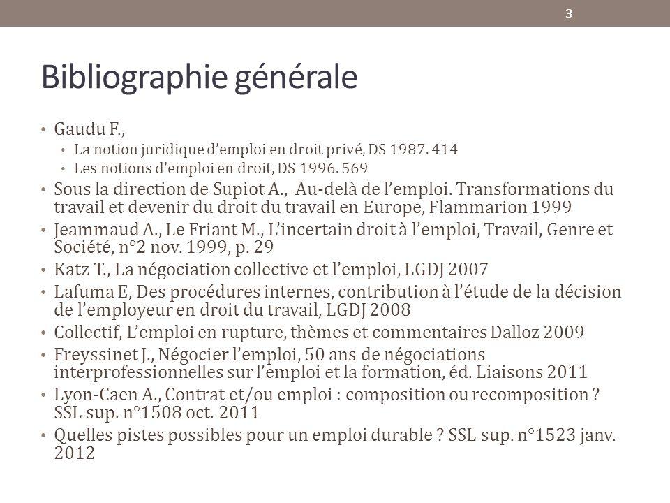 Bibliographie générale Gaudu F., La notion juridique demploi en droit privé, DS 1987. 414 Les notions demploi en droit, DS 1996. 569 Sous la direction
