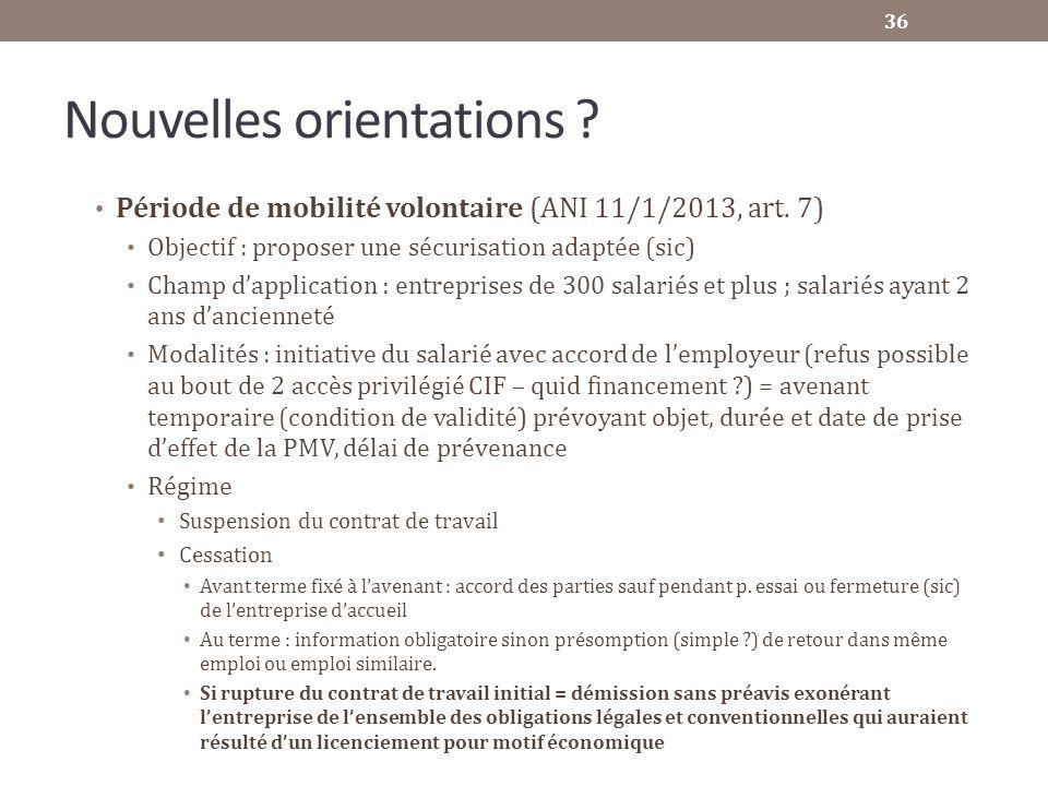 Nouvelles orientations ? Période de mobilité volontaire (ANI 11/1/2013, art. 7) Objectif : proposer une sécurisation adaptée (sic) Champ dapplication