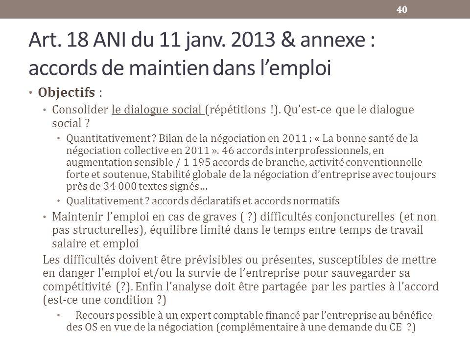 Art. 18 ANI du 11 janv. 2013 & annexe : accords de maintien dans lemploi Objectifs : Consolider le dialogue social (répétitions !). Quest-ce que le di