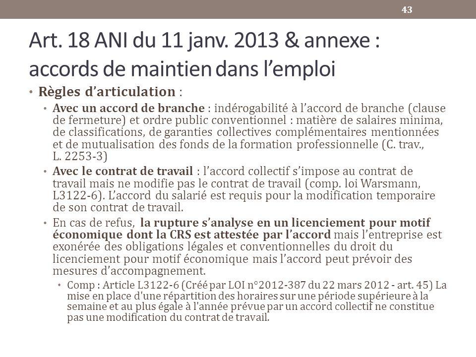 Art. 18 ANI du 11 janv. 2013 & annexe : accords de maintien dans lemploi Règles darticulation : Avec un accord de branche : indérogabilité à laccord d