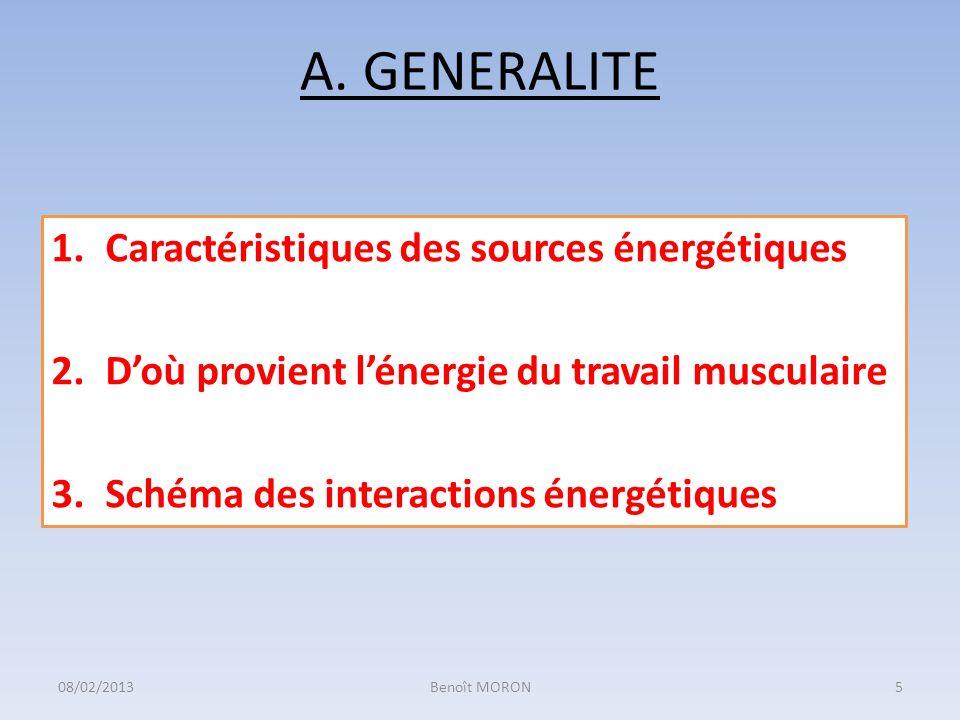 A. GENERALITE 1.Caractéristiques des sources énergétiques 2.Doù provient lénergie du travail musculaire 3.Schéma des interactions énergétiques 5Benoît
