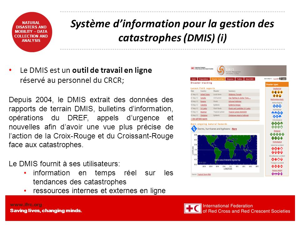 www.ifrc.org Saving lives, changing minds. NATURAL DISASTERS AND MOBILITY – DATA COLLECTION AND ANALYSIS Système dinformation pour la gestion des cata