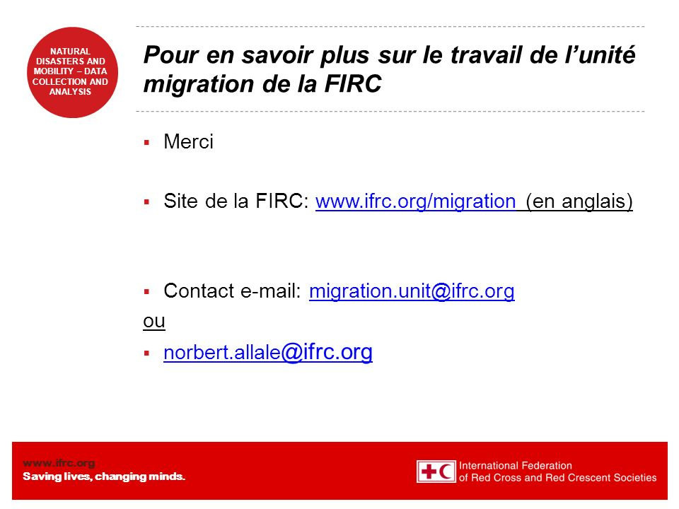 www.ifrc.org Saving lives, changing minds. NATURAL DISASTERS AND MOBILITY – DATA COLLECTION AND ANALYSIS Pour en savoir plus sur le travail de lunité