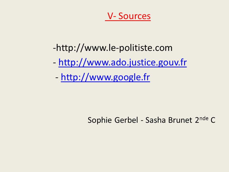 -http://www.le-politiste.com - http://www.ado.justice.gouv.frhttp://www.ado.justice.gouv.fr - http://www.google.frhttp://www.google.fr Sophie Gerbel -