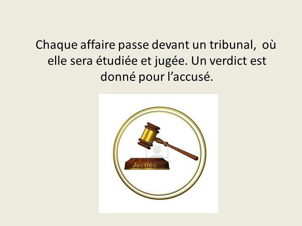 Chaque affaire passe devant un tribunal, où elle sera étudiée et jugée. Un verdict est donné pour laccusé.