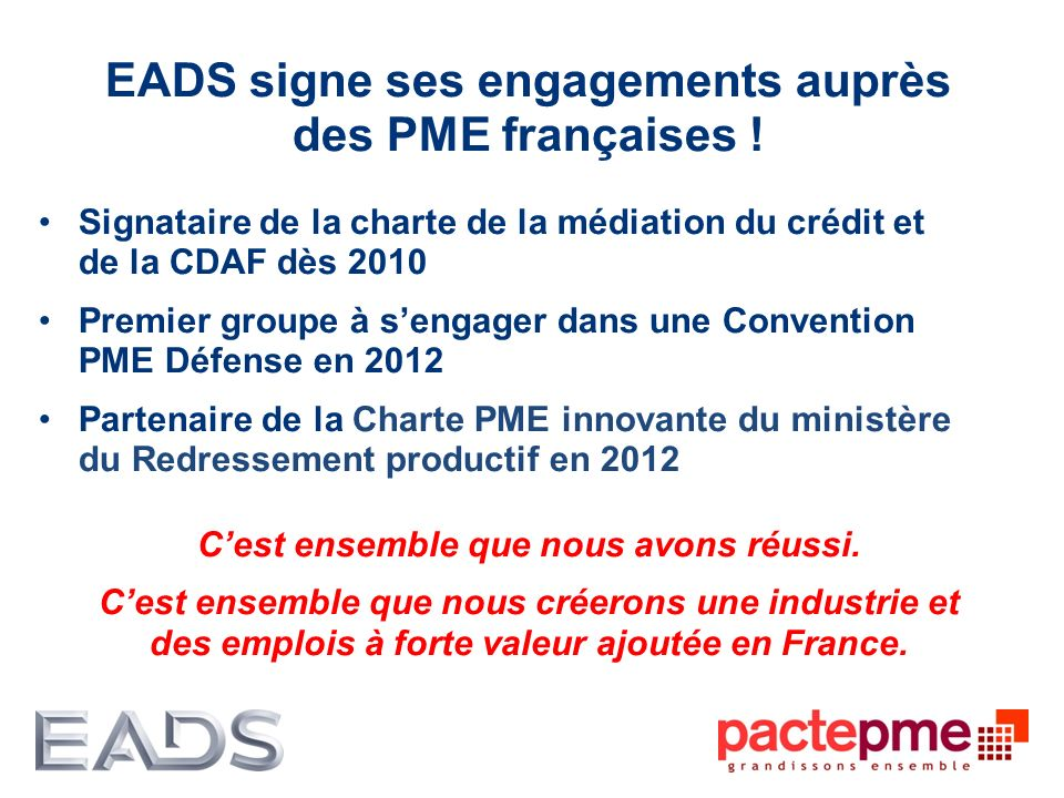 EADS signe ses engagements auprès des PME françaises ! Signataire de la charte de la médiation du crédit et de la CDAF dès 2010 Premier groupe à senga
