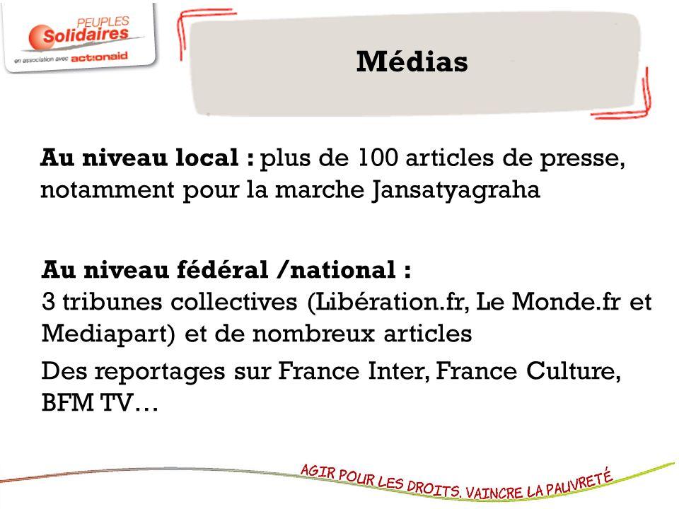 Médias Au niveau local : plus de 100 articles de presse, notamment pour la marche Jansatyagraha Au niveau fédéral /national : 3 tribunes collectives (