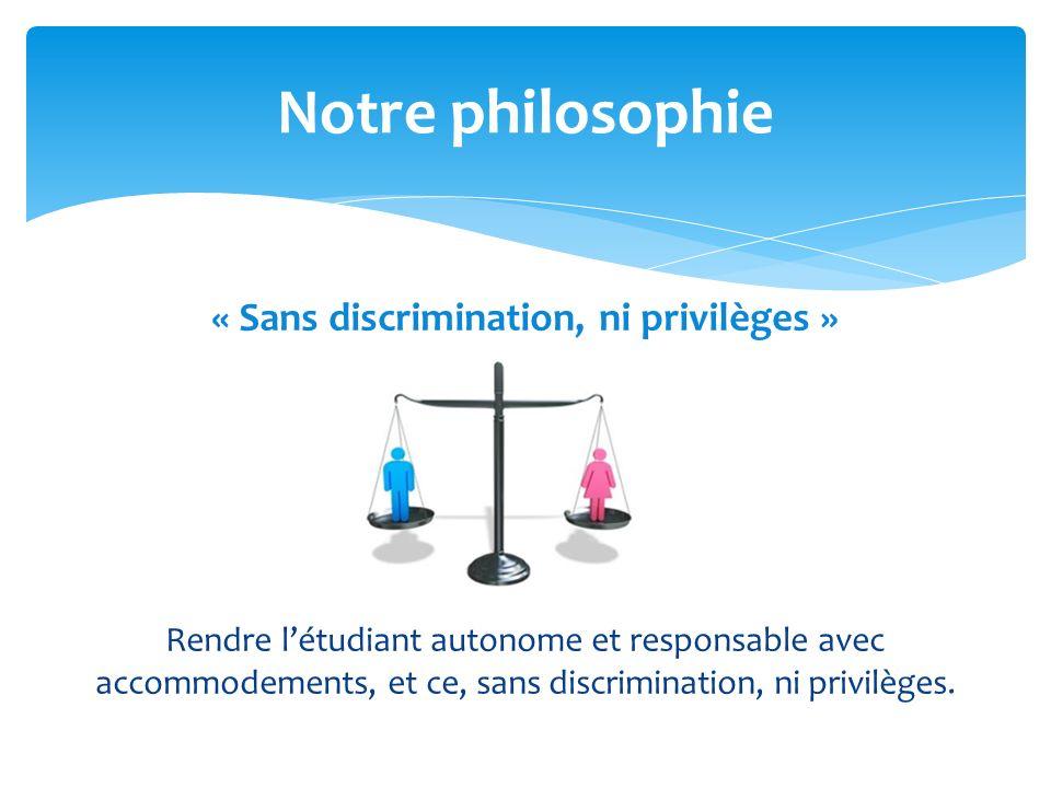 « Sans discrimination, ni privilèges » Rendre létudiant autonome et responsable avec accommodements, et ce, sans discrimination, ni privilèges.