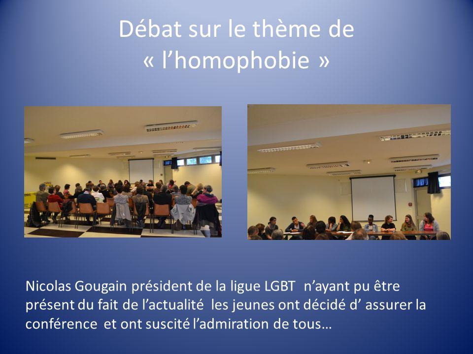 Débat sur le thème de « lhomophobie » Nicolas Gougain président de la ligue LGBT nayant pu être présent du fait de lactualité les jeunes ont décidé d assurer la conférence et ont suscité ladmiration de tous…