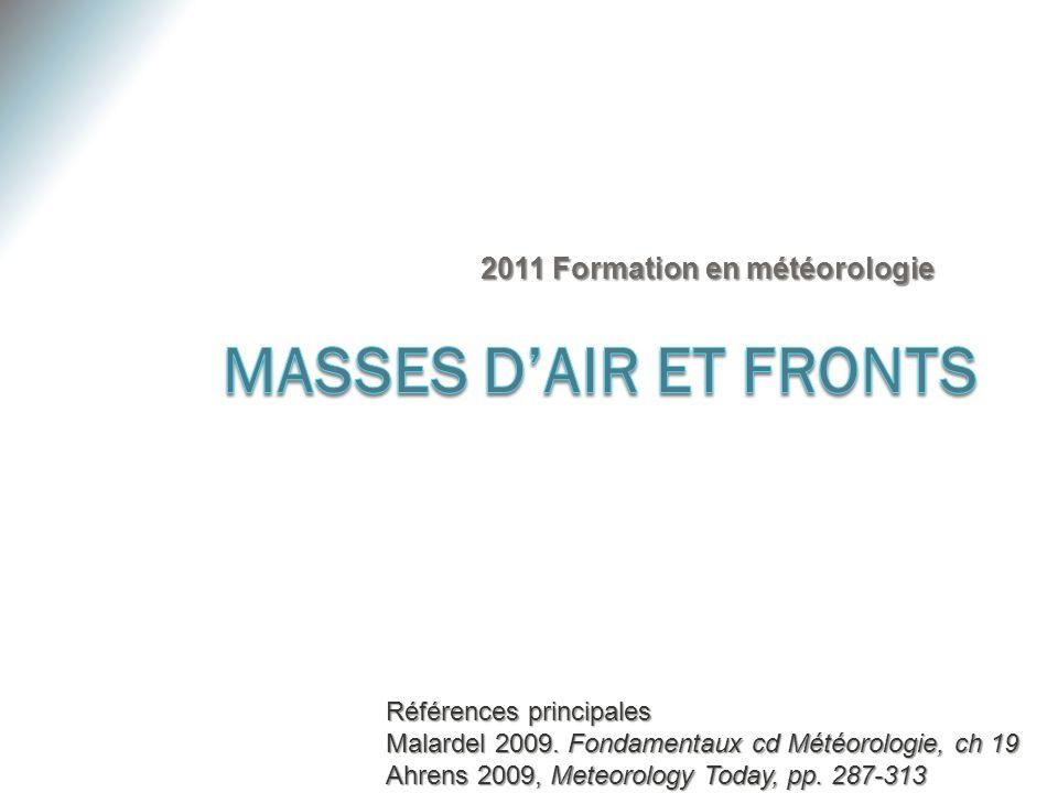 2011 Formation en météorologie Références principales Malardel 2009. Fondamentaux cd Météorologie, ch 19 Ahrens 2009, Meteorology Today, pp. 287-313