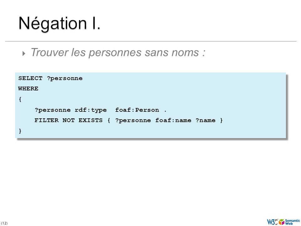 (12) SELECT personne WHERE { personne rdf:type foaf:Person.