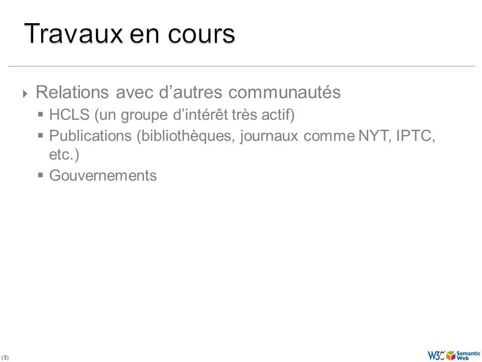 (3) Relations avec dautres communautés HCLS (un groupe dintérêt très actif) Publications (bibliothèques, journaux comme NYT, IPTC, etc.) Gouvernements