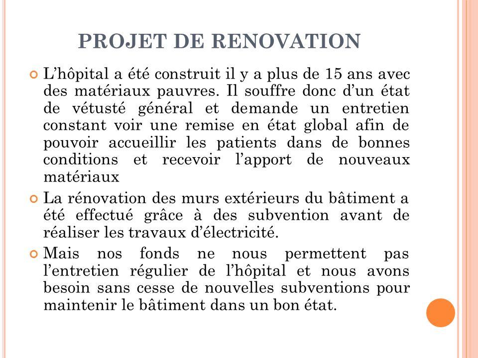 PROJET DE RENOVATION Lhôpital a été construit il y a plus de 15 ans avec des matériaux pauvres.