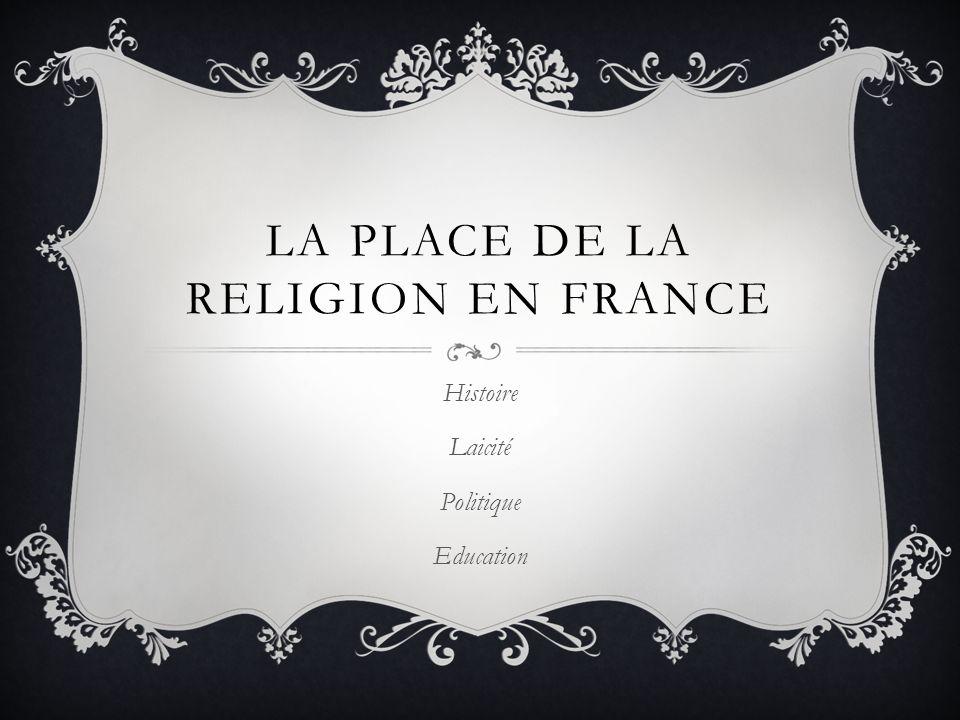 LA PLACE DE LA RELIGION EN FRANCE Histoire Laicité Politique Education
