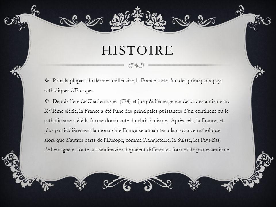 HISTOIRE Pour la plupart du dernier millénaire, la France a été lun des principaux pays catholiques dEurope. Depuis lère de Charlemagne (774) et jusqu