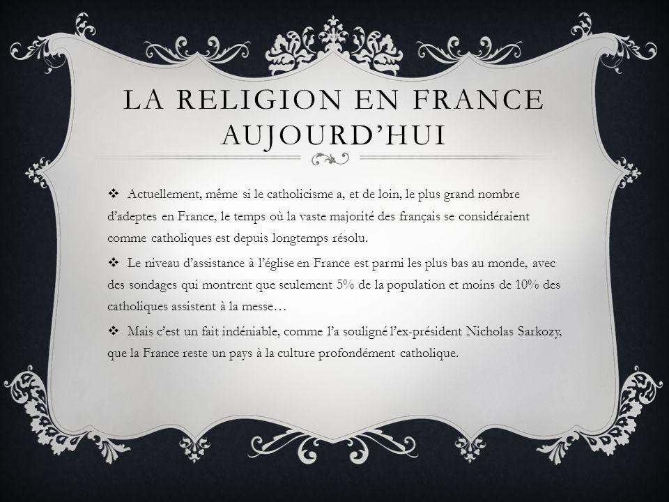 LA RELIGION EN FRANCE AUJOURDHUI Actuellement, même si le catholicisme a, et de loin, le plus grand nombre dadeptes en France, le temps où la vaste ma