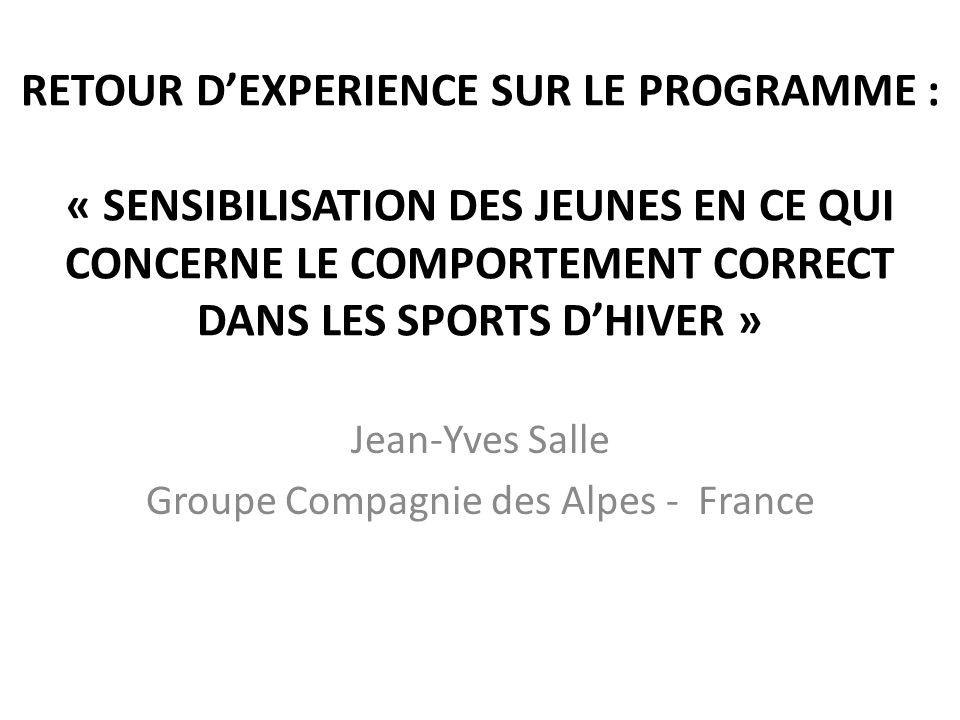 RETOUR DEXPERIENCE SUR LE PROGRAMME : « SENSIBILISATION DES JEUNES EN CE QUI CONCERNE LE COMPORTEMENT CORRECT DANS LES SPORTS DHIVER » Jean-Yves Salle