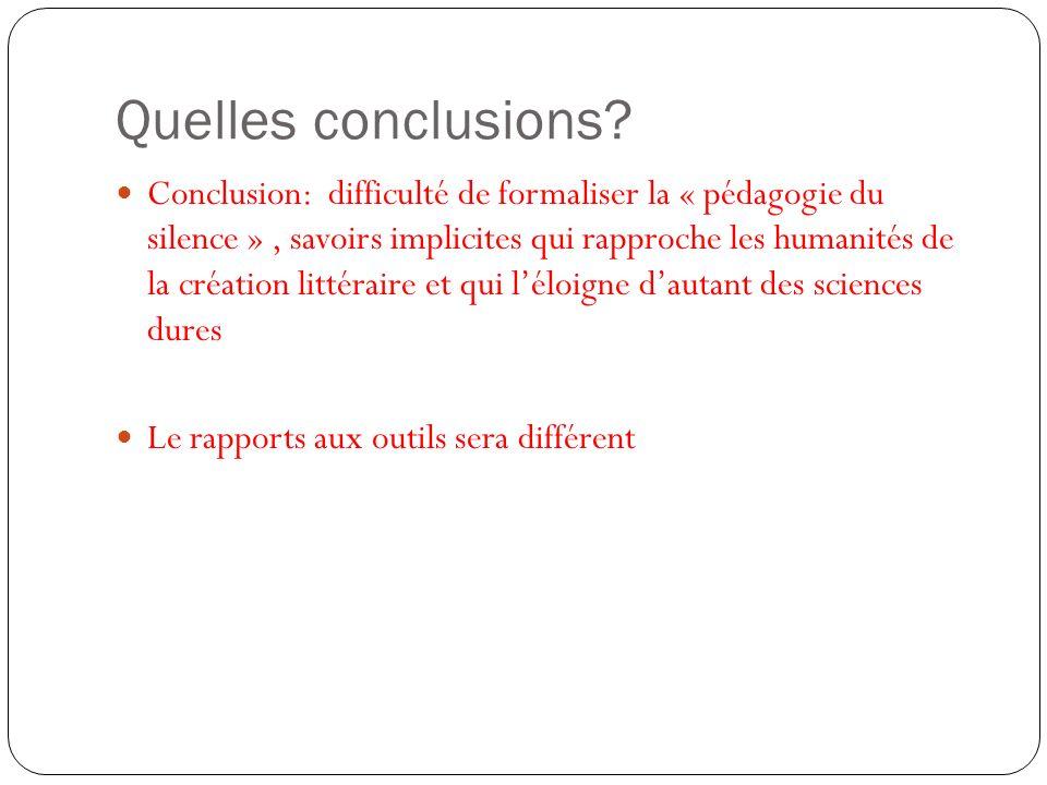 Quelles conclusions? Conclusion: difficulté de formaliser la « pédagogie du silence », savoirs implicites qui rapproche les humanités de la création l