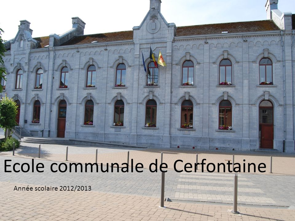 Ecole communale de Cerfontaine Année scolaire 2012/2013