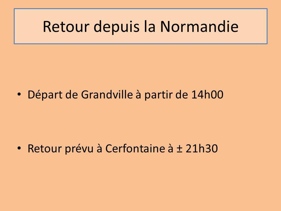 Retour depuis la Normandie Départ de Grandville à partir de 14h00 Retour prévu à Cerfontaine à ± 21h30