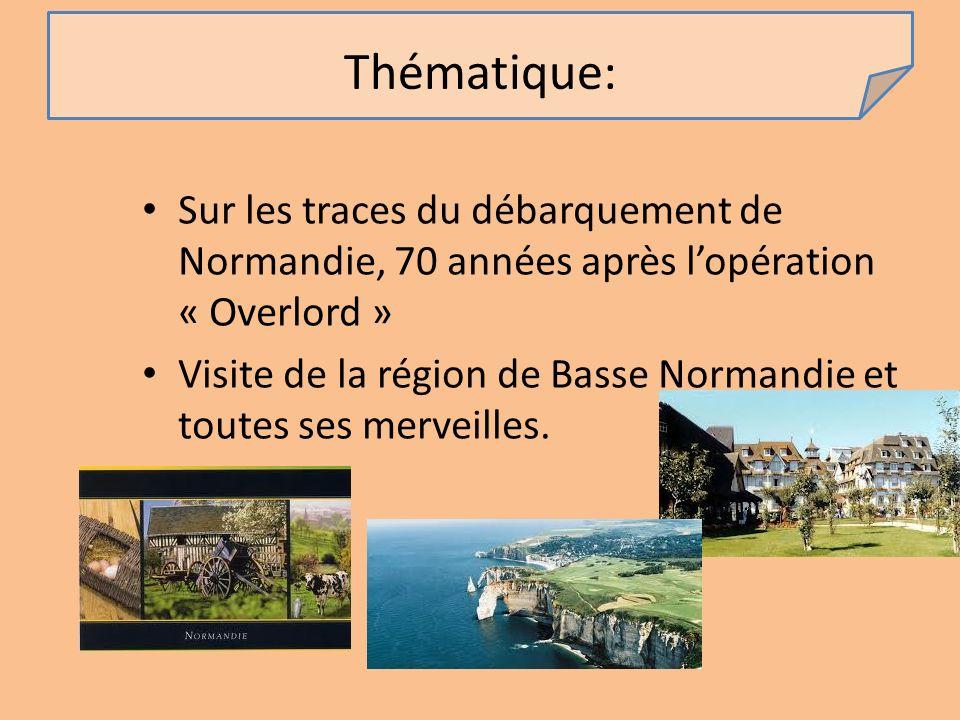 Thématique: Sur les traces du débarquement de Normandie, 70 années après lopération « Overlord » Visite de la région de Basse Normandie et toutes ses merveilles.